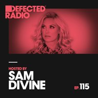 Defected Radio Episode 115 (hosted by Sam Divine) — Defected Radio
