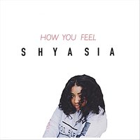 How You Feel — Shyasia