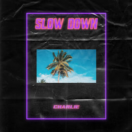 Slow Down — CHARLIE