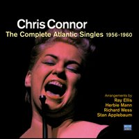 Chris Connor. The Complete Atlantic Singles 1956-1960 — Chris Connor