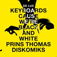 Keyboards Cause We're Black and White (Prins Thomas Diskomiks) — Prins Thomas, De Lux