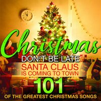Christmas Don't Be Late... Santa Claus Is Coming to Town 101 Of The Greatest Christmas Songs — сборник