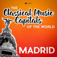 Classical Music Capitals of the World: Madrid — сборник