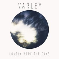 Lonely Were the Days — Varley
