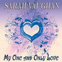 My One and Only Love — Sarah Vaughan