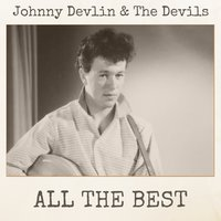All the Best — The Devils, JOHNNY DEVLIN