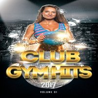 Club Gym Hits 2017 (Hot Cardio And Workout Edm Hits) — сборник