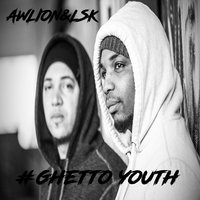 Ghetto Youth — LSK, AWLION