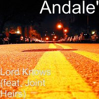 Lord Knows — Joint Heirs, Andale'