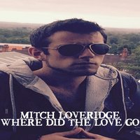 Where Did the Love Go — Mitch Loveridge