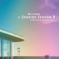 Milchbar - Seaside Season 8 — Blank & Jones
