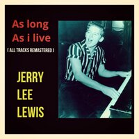 As Long as I Live — Jerry Lee Lewis