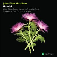 Handel : Water Music, Concerti grossi, Israel in Egypt, The Ways of Zion Do Mourn & Semele — Георг Фридрих Гендель, John Eliot Gardiner, English Baroque Soloists, Monteverdi Orchestra