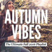 Autumn Vibes - The Ultimate Fall 2016 Playlist — сборник