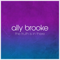 The Truth Is In There — Ally Brooke