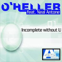 Incomplete Without You — O´Heller Project feat. Neal Antone, O'Heller Project feat. Neal Antone