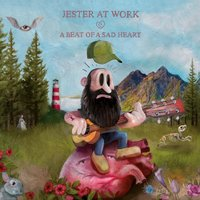 A Beat Of A Sad Heart — Jester At Work