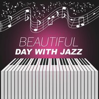Beautiful Day with Jazz – Smooth Jazz, Restaurant Piano Cafe, Easy Listening, Family Dinner, Blue Jazz — Sensual Piano Music Consort