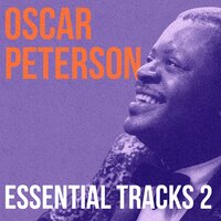 Oscar Peterson, Essential Tracks 2 — Oscar Peterson