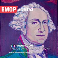 Stephen Paulus: The Age of American Passions — Stephen Paulus, Boston Modern Orchestra Project, Gil Rose