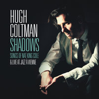 Shadows - Songs of Nat King Cole & Live at Jazz à Vienne — Hugh Coltman