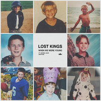 When We Were Young — Lost Kings