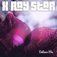 Deliver Me — X-Ray Star