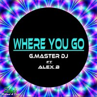 Where You Go — G. Master DJ, Alex B