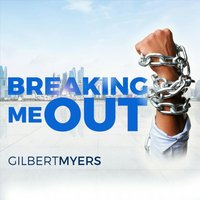 Breaking Me Out — Gilbert Myers