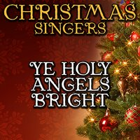 Ye Holy Angels Bright — Christmas Singers
