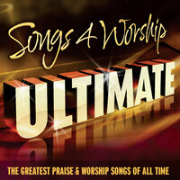 Songs 4 Worship Ultimate (The Greatest Praise & Worship Songs of All Time) — сборник