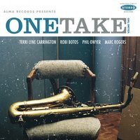 One Take (Volume Two) — Terri Lyne Carrington, Phil Dwyer, Robi Botos, Marc Rogers, One Take (Volume Two), Terri Lyne Carrington, Phil Dwyer, Marc Rogers, Robi Botos, Marc Rogers, Terri Lyne Carrington, Robi Botos & Phil Dwyer