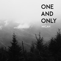 One and Only — Micah