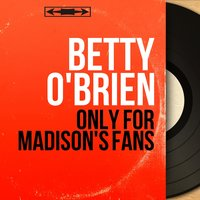 Only for Madison's Fans — Betty O'Brien, Bert Keyes and His Orchestra