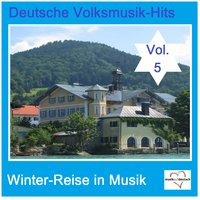 Deutsche Volksmusik-Hits: Winter-Reise in Musik, Vol. 5 — сборник