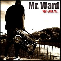 The Goal Is... — Mr. Ward