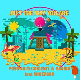 Just the Way You Are — Anderson, Pierpaolo Cricenti, DarioD, Pierpaolo Cricenti, DarioD