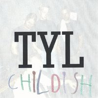 Childish — Tyl