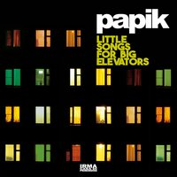 Little Songs for Big Elevators — Papik