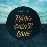 Pain and Sugarcane — Brock