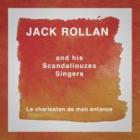 Le charleston de mon enfance — Jack Rollan and his Scandaliouzes Singers