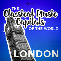 Classical Music Capitals of the World: London — сборник