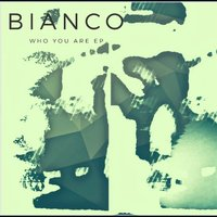Who You Are - EP — BIANCO
