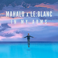 In My Arms — Mahalo, Le:Blanc