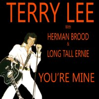 You're Mine — Herman Brood, Terry Lee, Long Tall Ernie, Terry Lee, Herman Brood, Long Tall Ernie