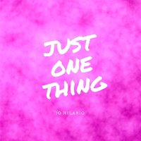 Just One Thing — Jo Hilario