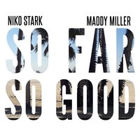 So Far so Good — Niko Stark, Niko Stark feat. Maddy Miller, Maddy Miller