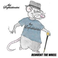 Reinvent the Wheel — The Sophisticates
