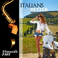 Italians Do It Better Smooth Jazz Songs with an Italian Twist — сборник