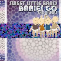 Babies Go the Killers — Sweet Little Band